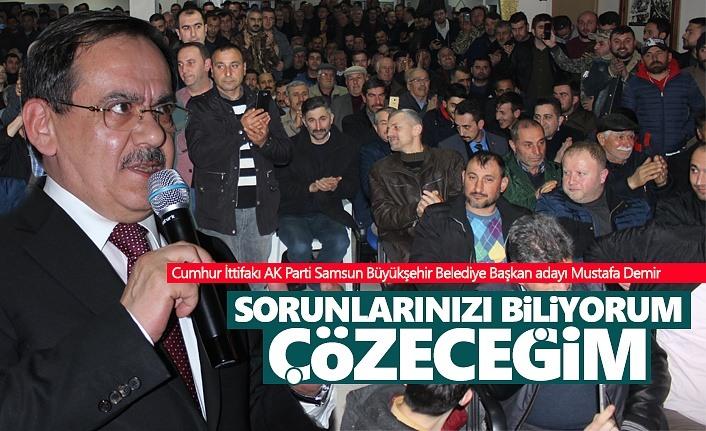 Mustafa Demir: Sorunlarınızı biliyorum, çözeceğim!