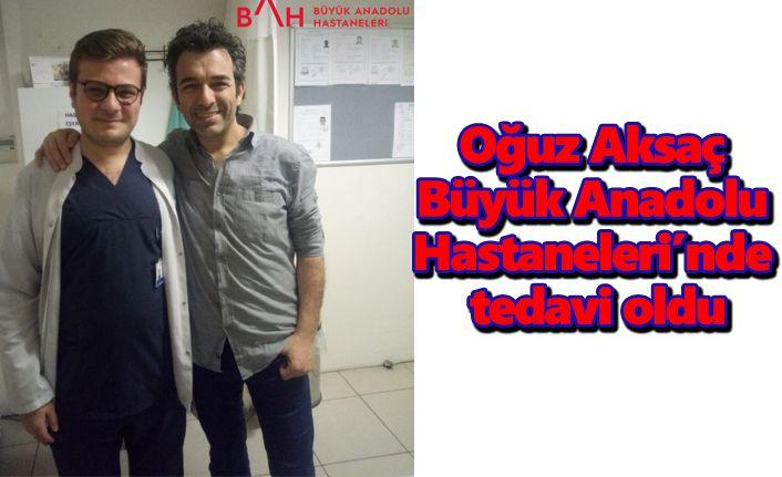 Oğuz Aksaç Büyük Anadolu Hastaneleri'nde tedavi oldu