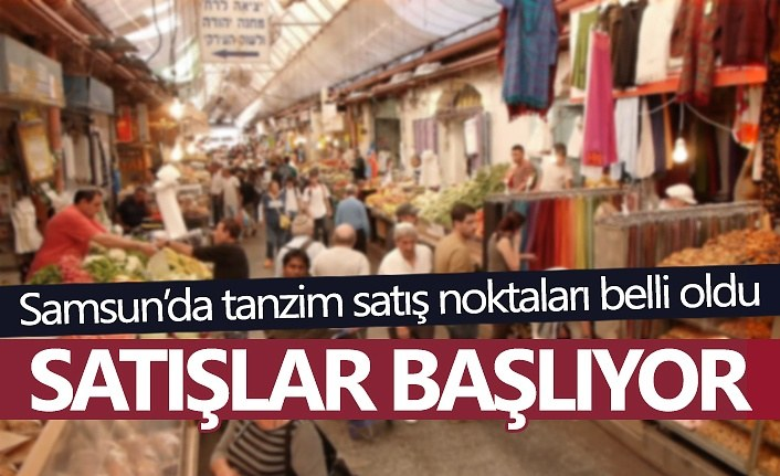 Samsun'da tanzim satış noktaları belli oldu!