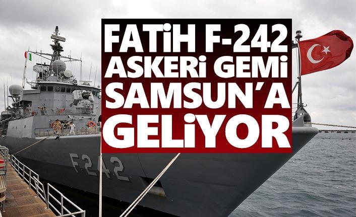 Samsun'a Fatih F -242 Askeri Gemisi Geliyor