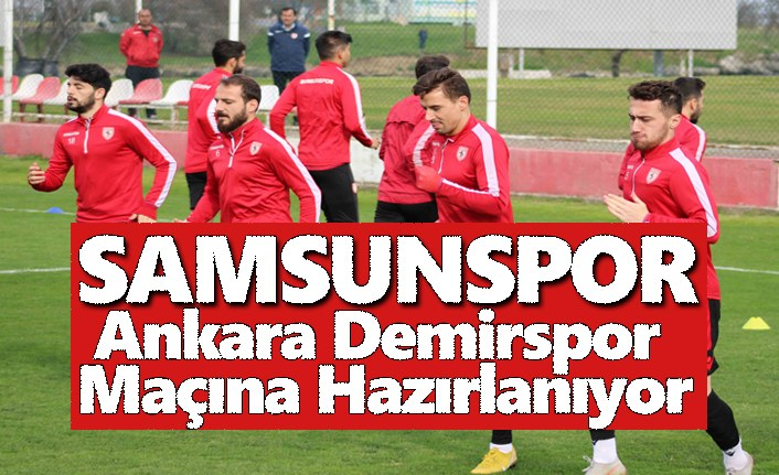 Samsunspor Ankara Demirspor maçı hazırlıklarını sürdürüyor