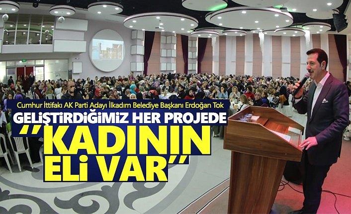 Başkan Tok: Geliştirdiğimiz Her Projede Kadının Yeri Var