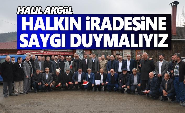 Halil Akgül, Halkın İradesine Saygı Duymak Zorundayız