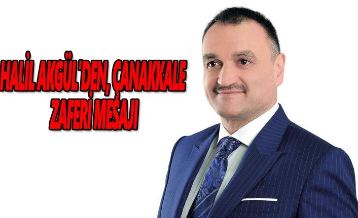 Halil AKGÜL'DEN Çanakkale zaferi mesajı