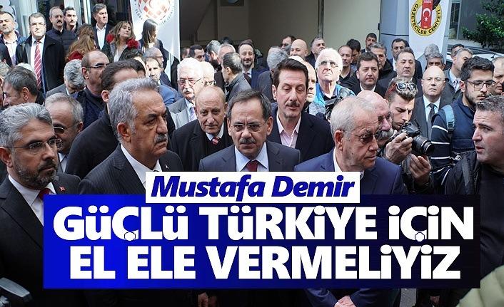 Mustafa Demir, Güçlü Türkiye için el ele vermeliyiz