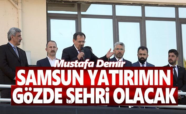 Mustafa Demir, Samsun yatırımın gözde şehri olacak