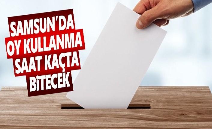 Samsun'da oy verme işlemi saat kaçta bitecek?