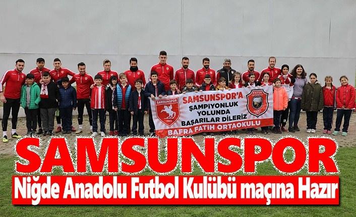 Samsunspor Niğde Anadolu Maçına Hazır