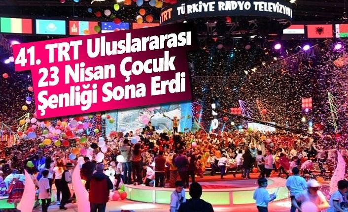 41. TRT Uluslararası 23 Nisan Çocuk Şenliği Sona Erdi