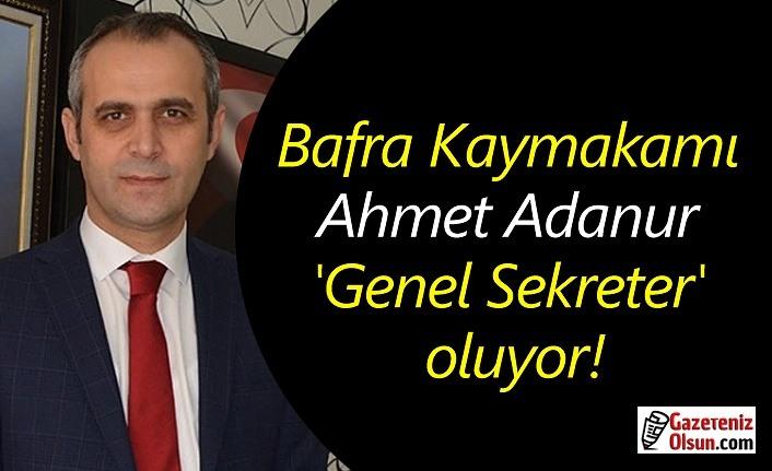 Bafra Kaymakamı Ahmet Adanur 'Genel Sekreter' oluyor!
