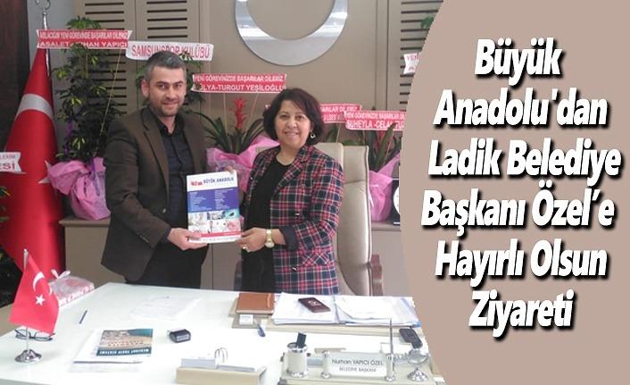 Büyük Anadolu'dan Ladik Belediye Başkanı Özel'e  ziyareti