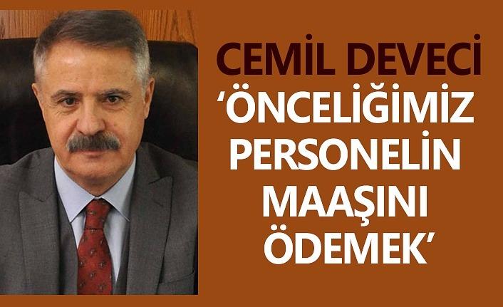 Cemil Deveci: Önce personelin maaşını ödeyeceğim