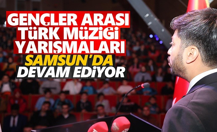 Gençler Arası Türk Müziği Yarışması Samsun'da Devam Ediyor