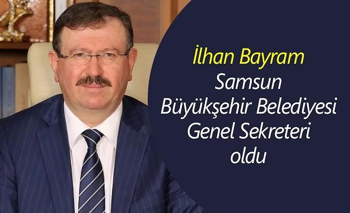 İlhan Bayram Samsun Büyükşehir Belediyesi Genel Sekreteri oldu