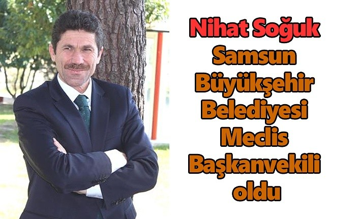 Nihat Soğuk Samsun Büyükşehir Belediyesi Meclis Başkanvekili oldu