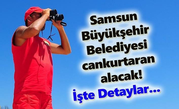 Samsun Büyükşehir Belediyesi cankurtaran alacak!