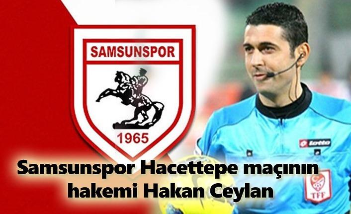 Samsunspor Hacettepe maçının hakemi Hakan Ceylan