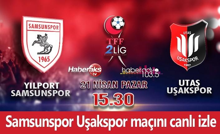 Samsunspor Uşakspor maçını canlı izle!