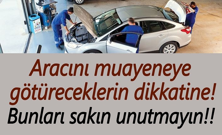 Aracını muayeneye götüreceklerin dikkatine!