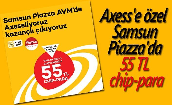 Axess'e özel Samsun Piazza'da 55 TL chip-para