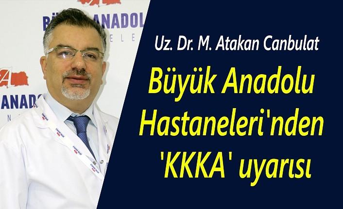 Büyük Anadolu Hastaneleri'nden 'KKKA' uyarısı