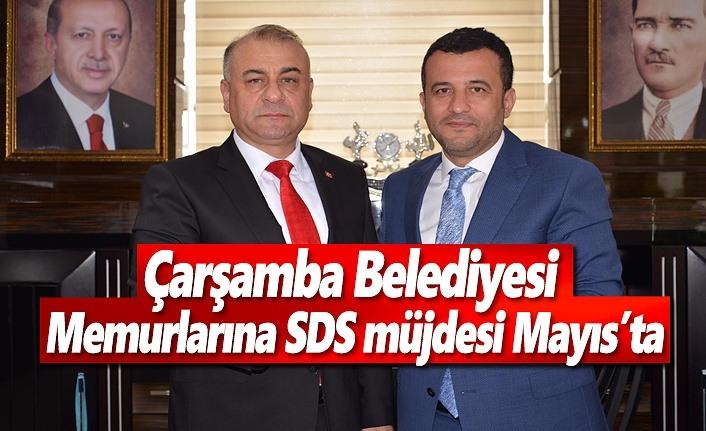 Çarşamba Belediyesi Memurlarına SDS müjdesi Mayıs'ta