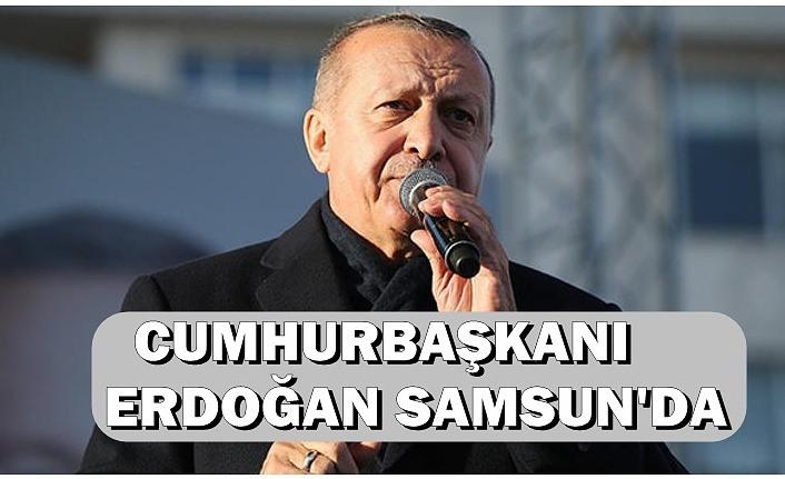 Cumhurbaşkanı Erdoğan Samsun'a Geldi