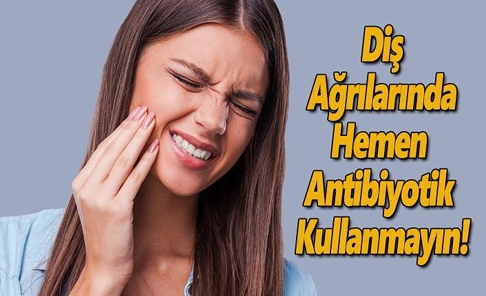Diş Ağrılarında Hemen Antibiyotik Kullanmayın!