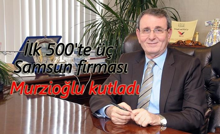 Murzioğlu, İlk 500'teki üç Samsun firmasını kutladı