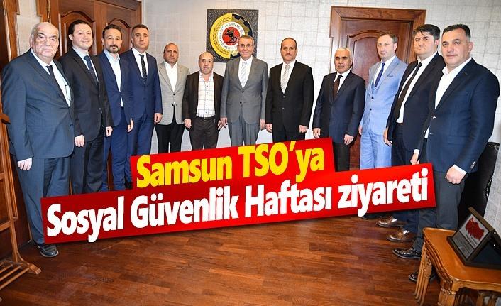 Samsun TSO'ya Sosyal Güvenlik Haftası ziyareti