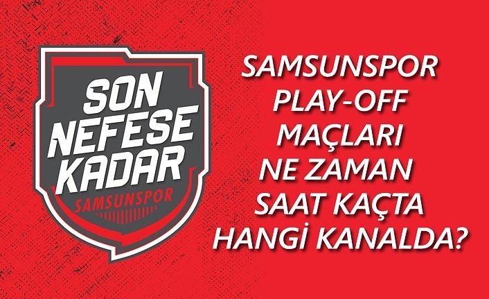 Samsunspor Play-off maçları ne zaman saat kaçta hangi kanalda?