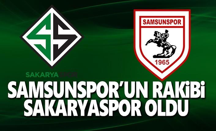 Samsunspor'un rakibi Sakaryaspor oldu!
