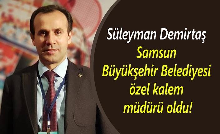 Süleyman Demirtaş Samsun Büyükşehir Belediyesi özel kalem müdürü oldu!