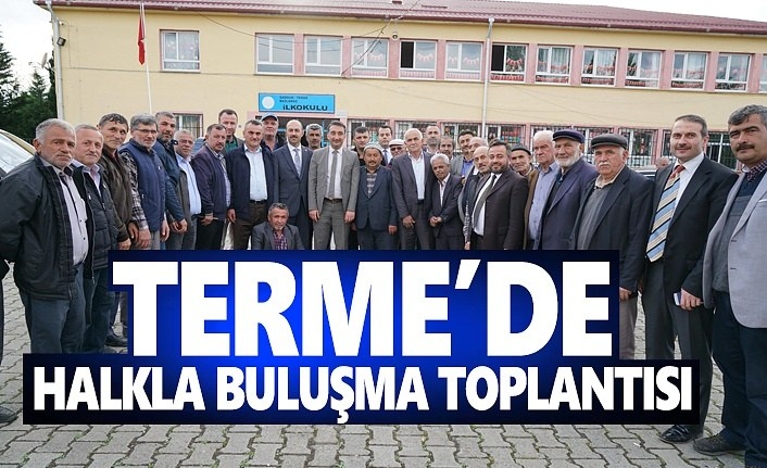 Terme'de halkla buluşma toplantısı
