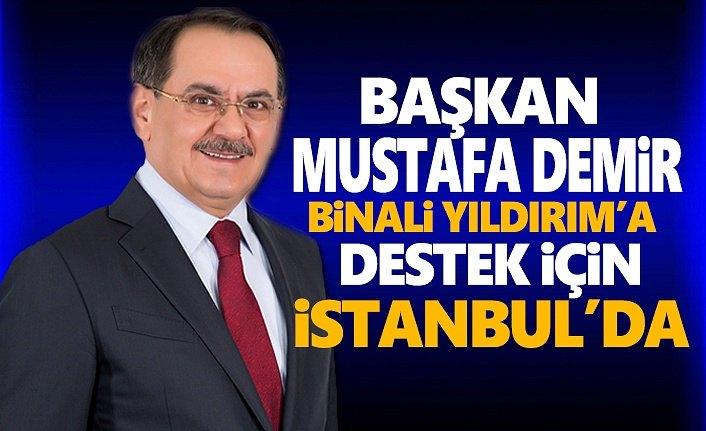 Başkan  Demir, Binali Yıldırım'a destek için İstanbul'da