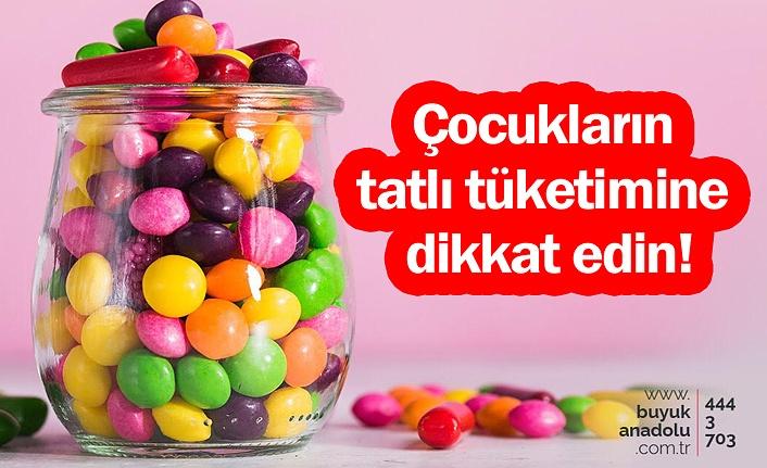 Çocukların tatlı tüketimine dikkat edin!