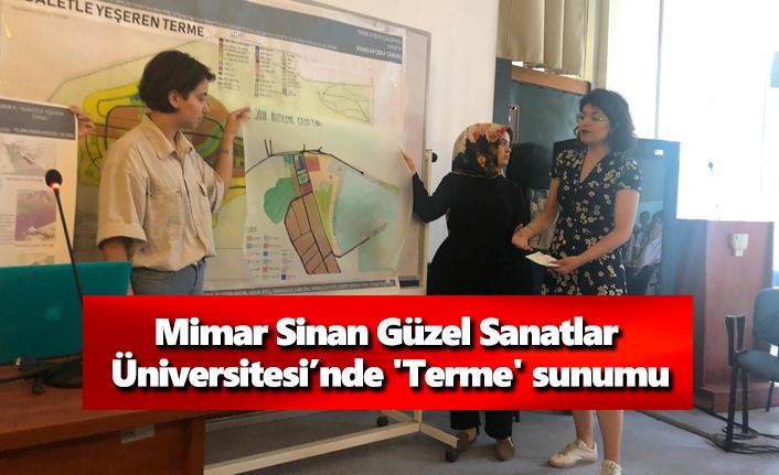 Mimar Sinan Güzel Sanatlar Üniversitesi'nde 'Terme' sunumu