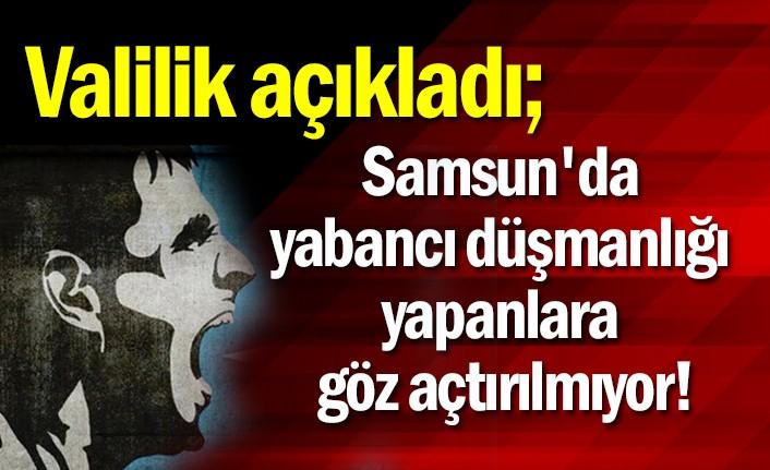 Samsun'da yabancı düşmanlığı yapanlara göz açtırılmıyor!