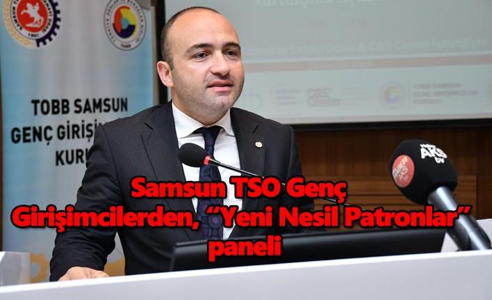 """Samsun TSO Genç Girişimcilerden, """"Yeni Nesil Patronlar"""" paneli"""