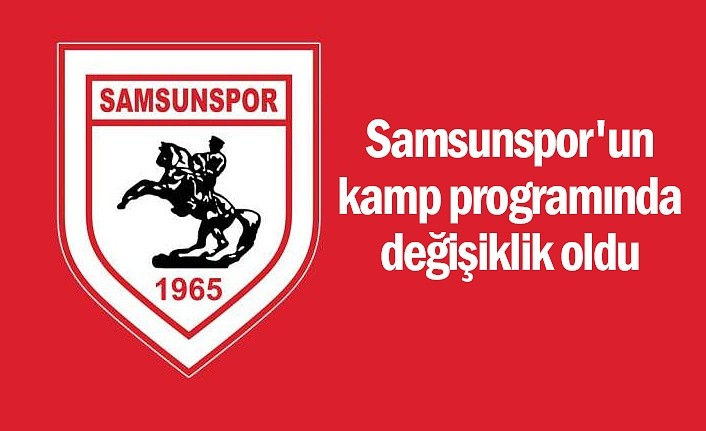 Samsunspor'un kamp programında değişiklik oldu
