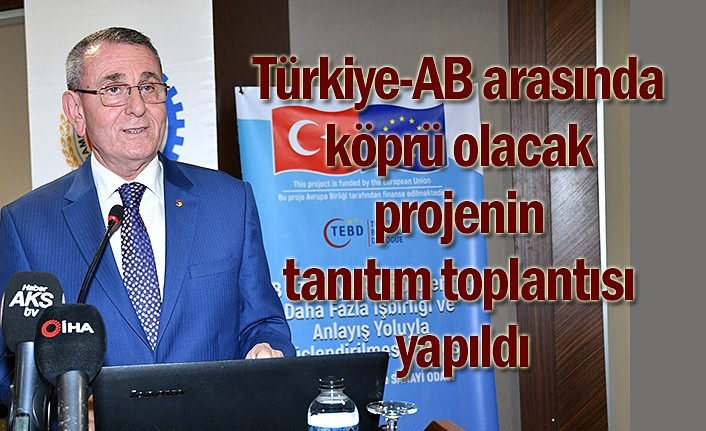 Türkiye-AB arasında köprü olacak projenin tanıtım toplantısı yapıldı