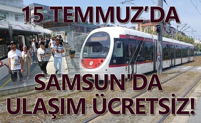 15 Temmuz'da Samsun'da ulaşım ücretsiz!