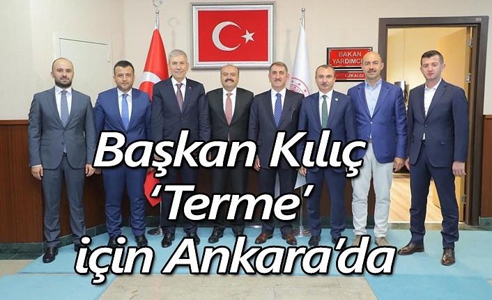 Başkan Kılıç 'Terme' için Ankara'da