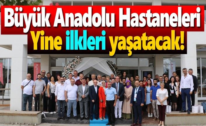 Büyük Anadolu Hastaneleri yine ilkleri yaşatacak!