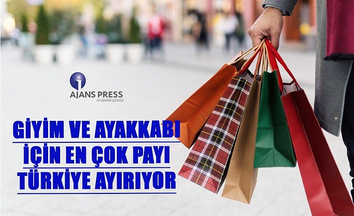 Giyim ve Ayakkabı için en çok payı Türkiye ayırıyor