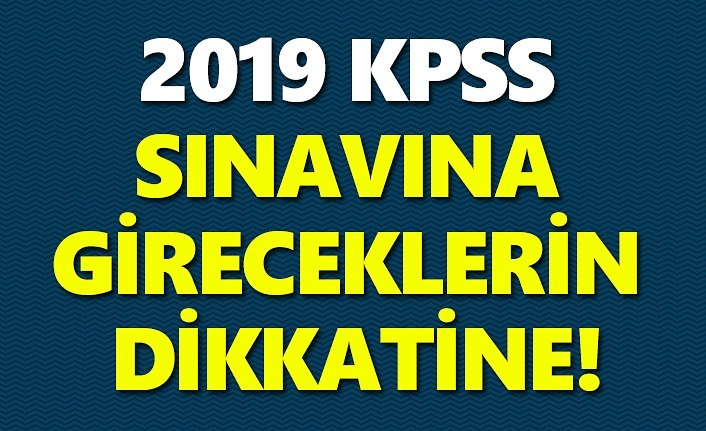 KPSS Sınavına gireceklerin dikkatine!