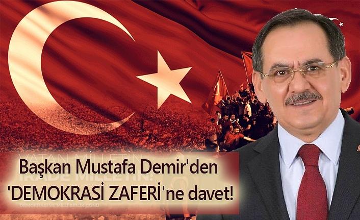 Başkan Mustafa Demir'den 'DEMOKRASİ ZAFERİ'ne davet!