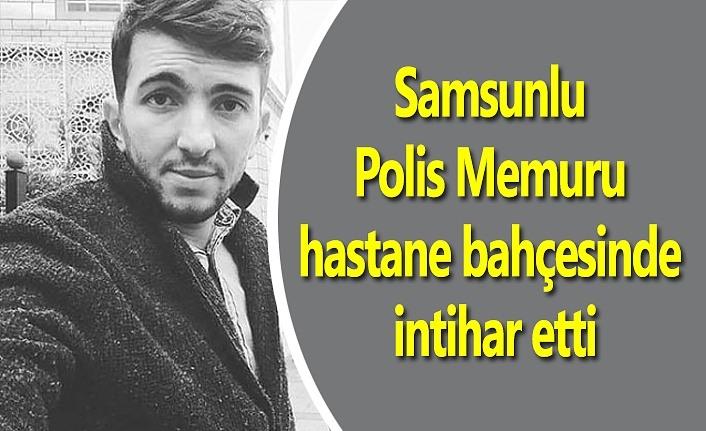 Samsunlu Polis Memuru hastane bahçesinde intihar etti