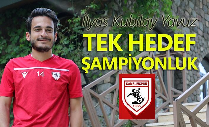 Samsunsporlu İlyas Kubilay Yavuz hedefini açıkladı