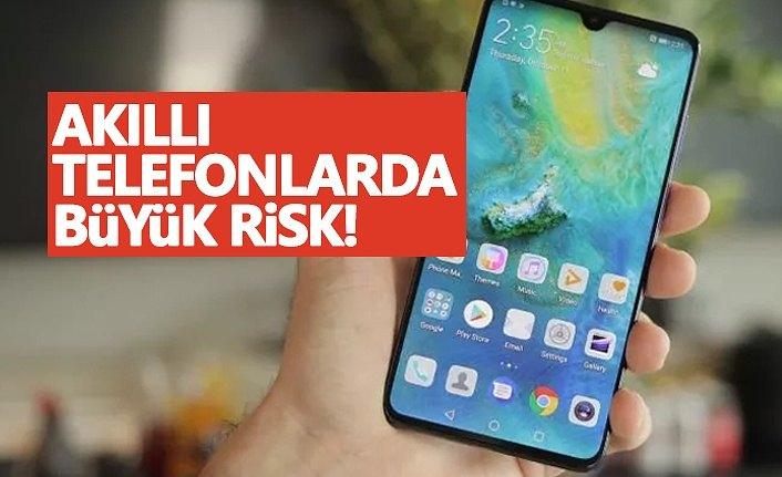 Akıllı telefonlarda büyük risk!